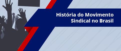 História do Movimento Sindical no Brasil